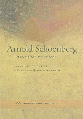 Theory of Harmony By Schoenberg, Arnold/ Carter, Roy E. (TRN)/ Frisch, Walter (FRW)